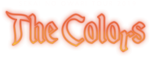 SEKAI NO OWARI TOUR 2019 The Colors